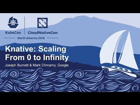 Knative: Scaling From 0 to Infinity - Joseph Burnett & Mark Chmarny, Google