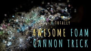 A totally Awesome foam cannon TRICK!