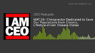 IAM126- Chiropractor Dedicated to Save Our Populations from Chronic, Lifestyle-driven Disease States
