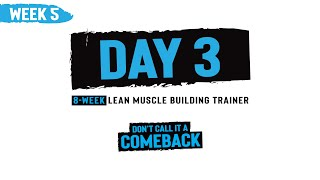 Week 5, Day 3 - Don't Call it a Comeback - 8-Week Muscle Building Trainer