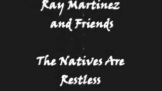 Ray Martinez and Friends - The Natives Are Restless