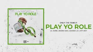 Only The Family - Play Yo Role ft Lil Durk, Booka 600, Doodie Lo and OTF Ikey (Official Audio)