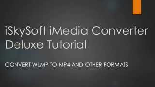 How to Convert WLMP to MP4 and Other Formats [iSkysoft iMedia Converter Deluxe]