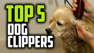 Best Dog Clippers in 2018 - Which Is The Best Dog Clipper?