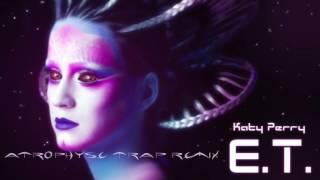 Katy Perry - E.T. ft. Kanye West [Atrophyse Trap Remix]