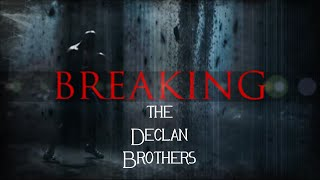 Breaking the Declan Brothers