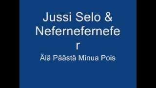 Jussi Selo & Nefernefernefer- Älä Päästä Minua Pois