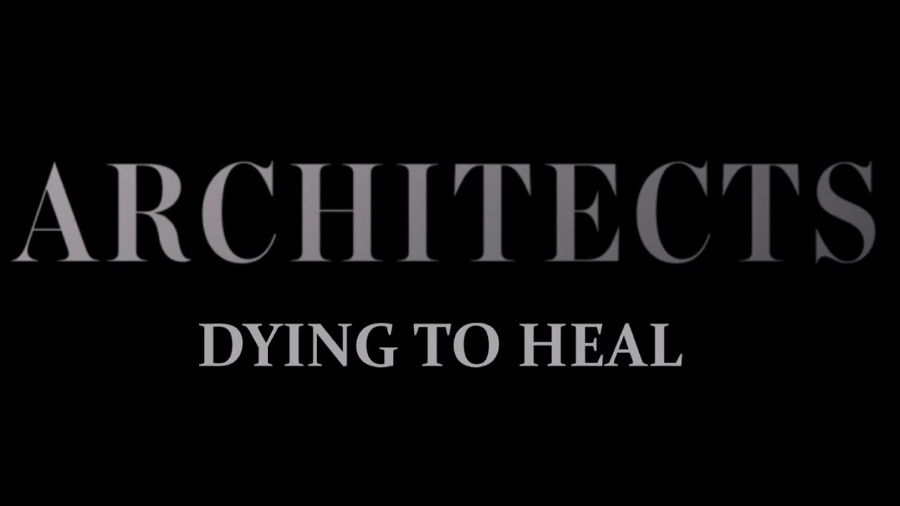 Architects Dying To Heal Lyrics Youtube