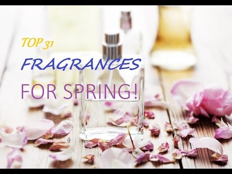 Fragrances I love to wear in Spring! 31 Best Spring scents for 2018