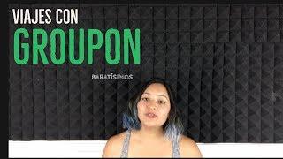 VIAJES CON GROUPON / primera ves utilizado groupon experiencia