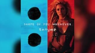 Shape Of You Whenever (Ed Sheeran vs. Shakira) - Entyme Mashup