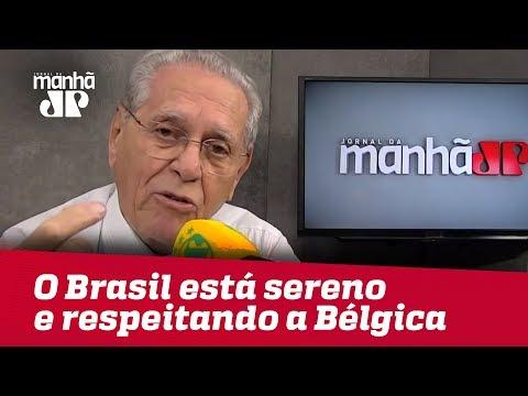 O Brasil Está Sereno E Respeitando O Adversário   Joseval Peixoto