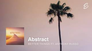 Abstract - Better Things (ft. Anthony Russo) (Prod. Blulake)