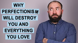 Here's Why Perfectionism Will Destroy You and Everything You Love