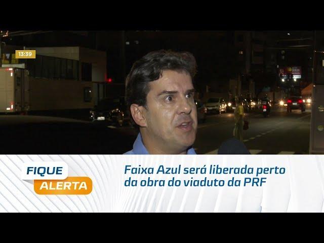 Faixa Azul será liberada perto da obra do viaduto da PRF