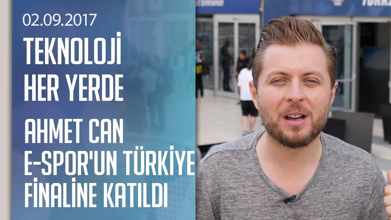 Ahmet Can E-Spor'un Türkiye finaline katıldı - Teknoloji Her Yerde 02.09.2017 Cumartesi