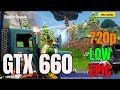 GTX 660 / Fortnite / 720p-LOW to EPIC