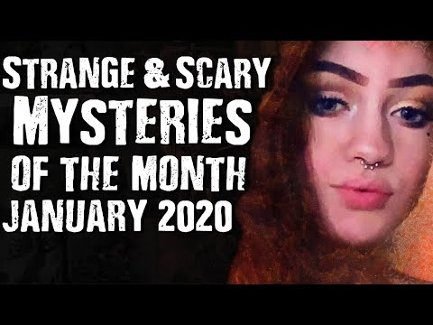 Strange & Scary Mysteries Of The Month January 2020