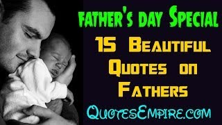 Father's day special  : 15 Beautiful Quotes on Fathers