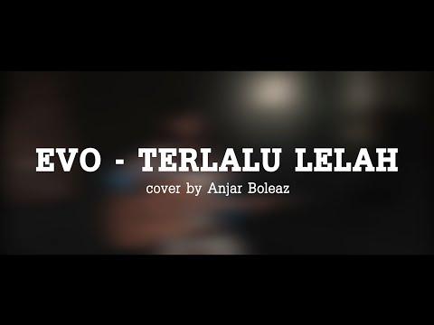 Lagu Tahun 2007 - EVO - TERLALU LELAH Cover By Anjar Boleaz
