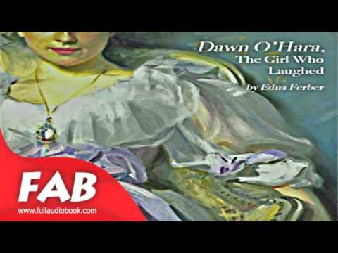 Dawn O'Hara, The Girl Who Laughed Full Audiobook by Edna FERBER by General Fiction
