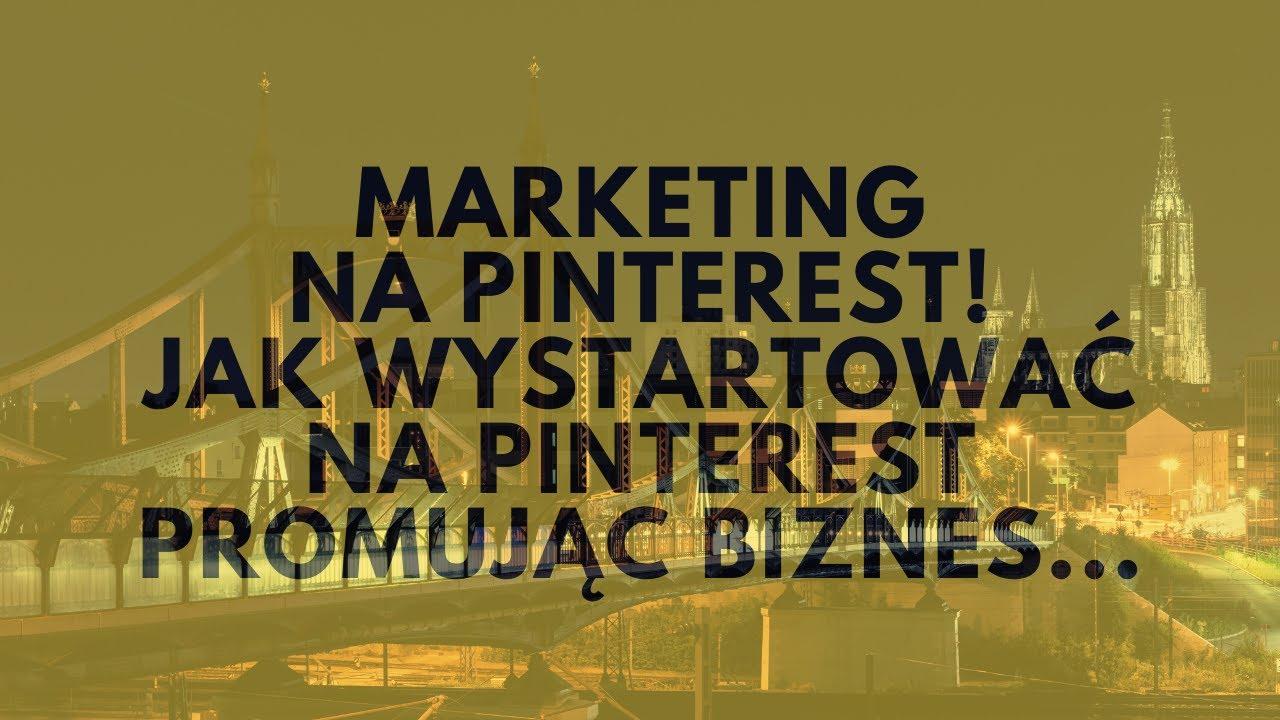 Jak Wystartować Na Pinterest Promując Biznes, MLM Lub Produkty Partnerskie? | Tomasz M. Pietrzak
