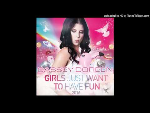 Cassey Doreen - Girls Just Want to Have Fun 2016 (Main Mix)