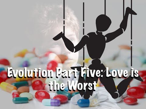 Evolution Part Five: Love (is the worst)