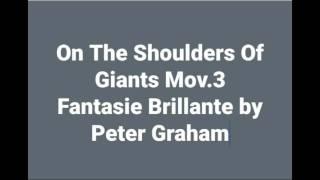 On the Shoulders of Giants Mov. III Fantasie Brillante by Peter Graham