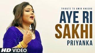 Aye Ri Sakhi More Piya Ghar Aaye ft. Priyanka | Tribute To Amir Khusro | Folk Studio Hindi Song 2018