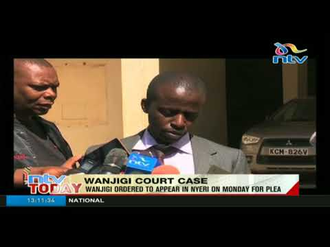 Wanjigi ordered to appear in Nyeri court on Monday to take plea