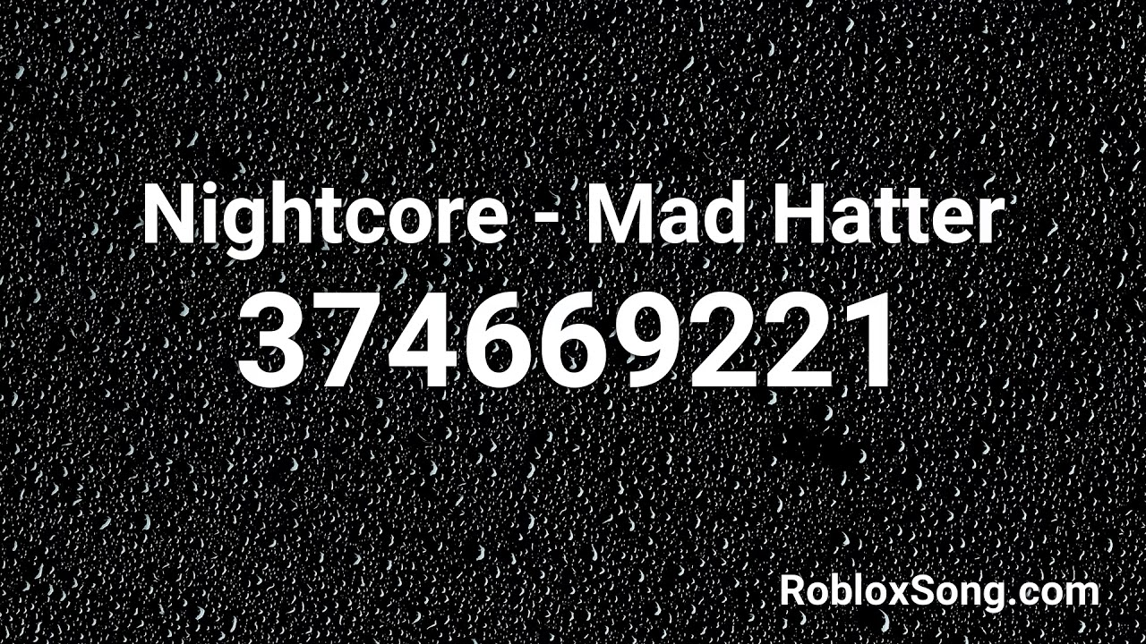 Nightcore Mad Hatter Roblox Id Roblox Music Code Youtube