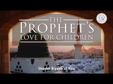 The Prophet's ﷺ Love for Children - Shaykh Riyadh ul Haq