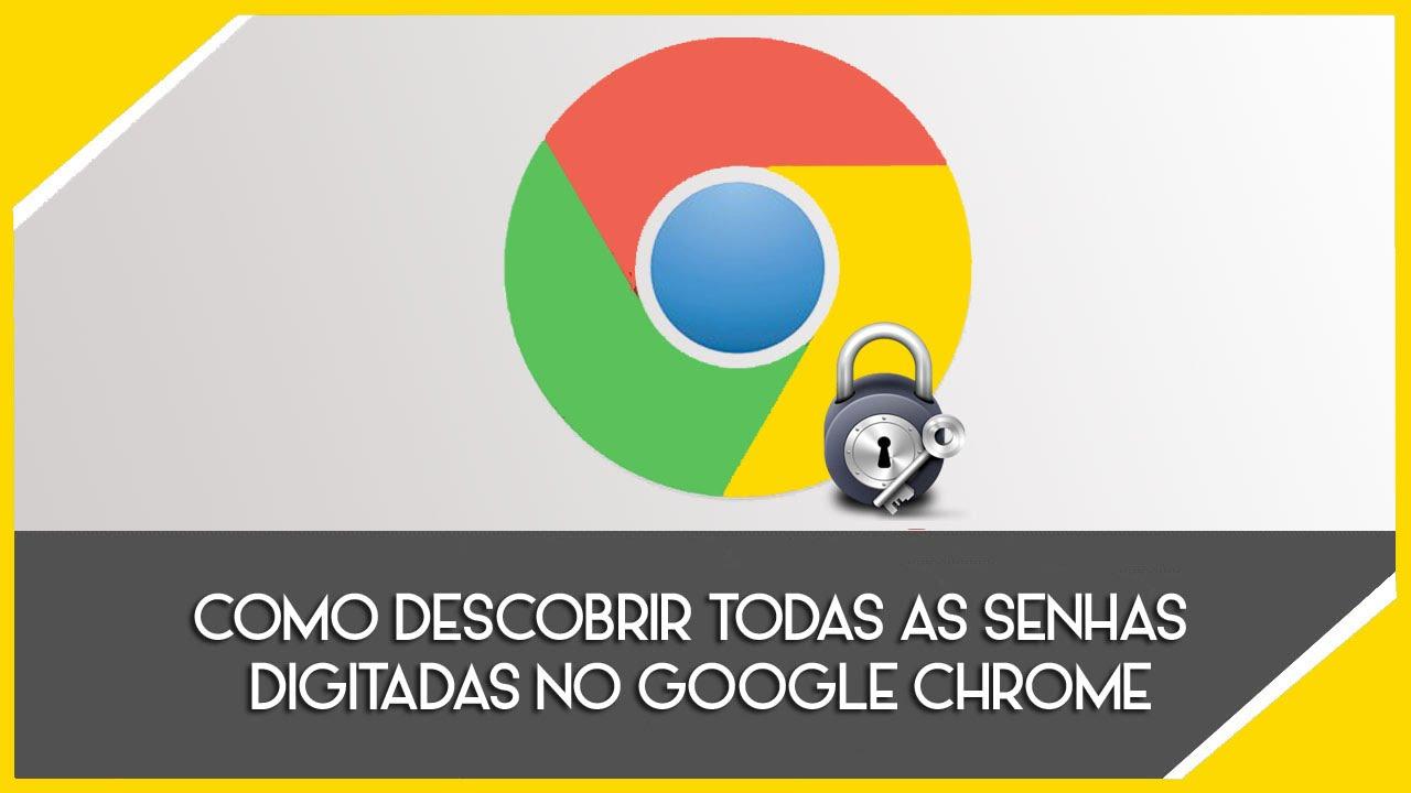 Como Descobrir Todas As Senhas Digitadas No Google Chrome Youtube