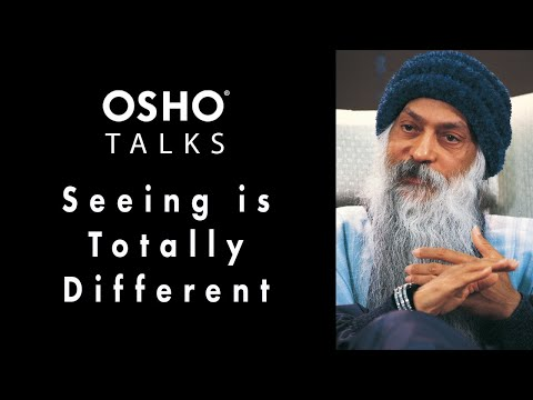 OSHO: Seeing Is Totally Different