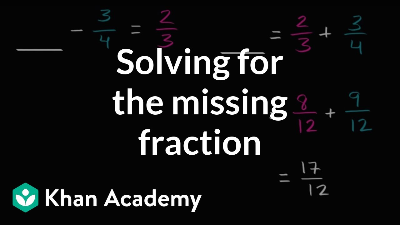 medium resolution of Solving for the missing fraction (video)   Khan Academy