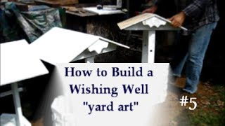 How To Build A Wishing Well / Yard Art Project 5of