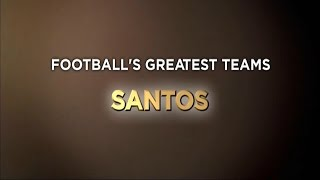 Football's Greatest Club Teams ● Santos FC