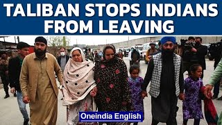 Taliban stops 72 Afghan Sikhs and Hindus from leaving country   Oneindia News