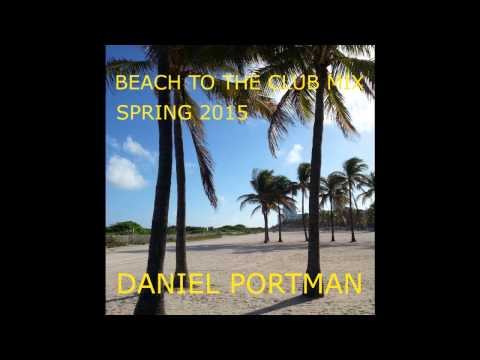 Daniel Portman - Beach to the club mix ( Spring 2015 )