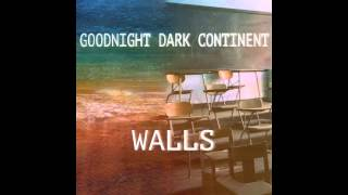 Watch Goodnight Dark Continent Walls video