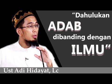 Dahulukan ADAB dibanding dengan ILMU - Ust Adi Hidayat , Lc