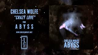 Chelsea Wolfe - Crazy Love (Official Audio)