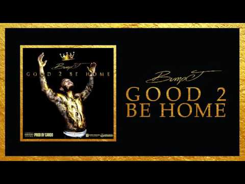 Bump J - Good 2 Be Home (Official Audio)
