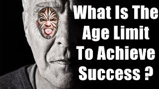 What is the age limit to achieve success?