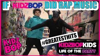 IF KIDZ BOP DID RAP MUSIC - GREATEST HITS