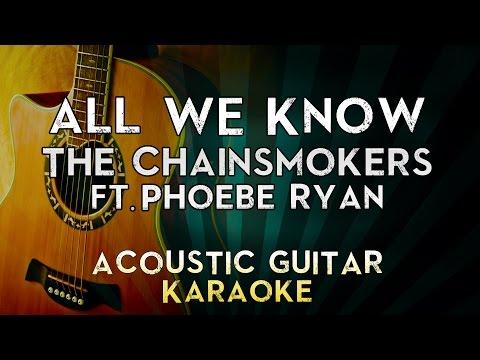 The Chainsmokers - All We Know ft. Phoebe Ryan | Acoustic Guitar Karaoke Instrumental Lyrics