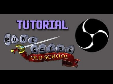 Streaming OSRS With OBS Classic Tutorial