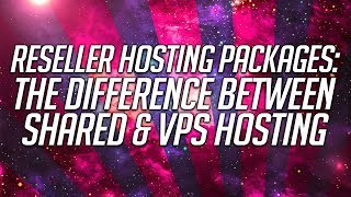 Reseller Hosting Packages: The Difference Between Shared & VPS Hosting