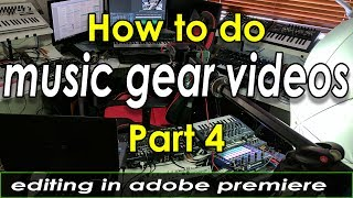 How to record music gear videos - Part 4 - Multiple camera editing in Adobe Premiere